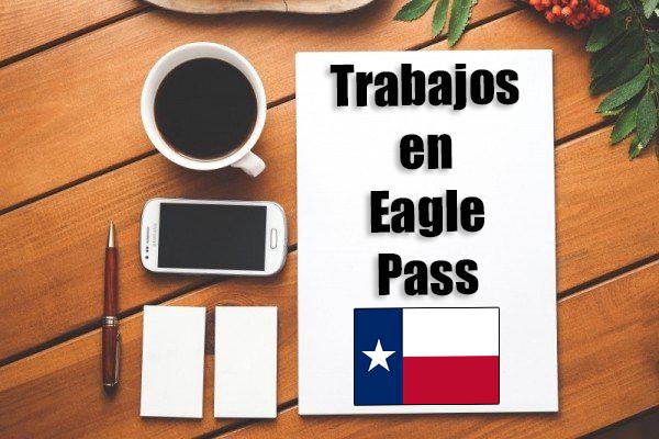 Trabajos en eagle pass tx inmigrantes hispanos con papeles