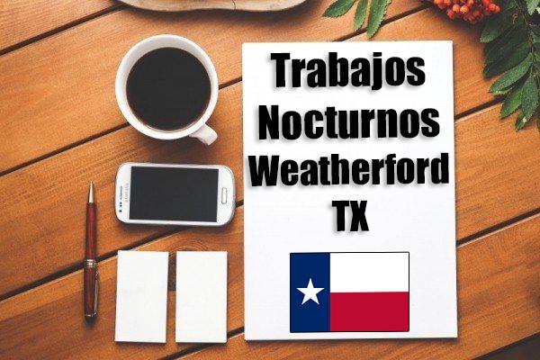Empleos Turno de Noche en Weatherford TX
